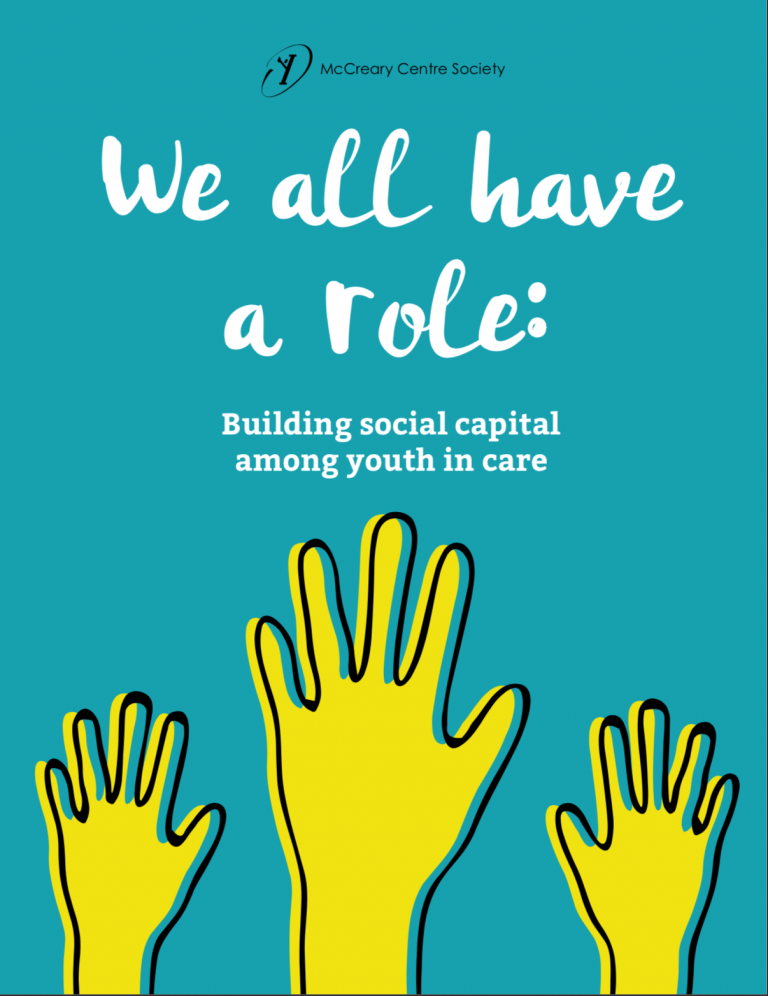 """The main text reads, """"We all have a role: Building social capital among youth in care"""" and is depicted above clip-art style images of 3 raised hands. At the top is the McCreary Centre Society logo"""